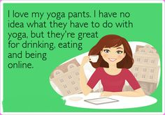 Funny Ecards – Love my yoga pants | Funny Memes - A Collection of Funny Memes Updated Daily