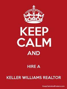 KEEP CALM AND HIRE A KELLER WILLIAMS REALTOR   The Boehm Team 830-428-8106   info@myboehmteam.com