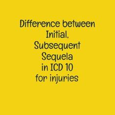 learn when to use initial, subsequent and sequela encounter for injuries in ICD 10 and learn about the seventh character used for these encounters.