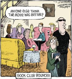 Book Club Bouncer: Anyone else think the Movie was better? - Speed Bump by Dave Coverly This Is A Book, I Love Books, The Book, Good Books, Books To Read, My Books, Amazing Books, Book Nerd, Book Club Books