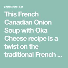 This French Canadian Onion Soup with Oka Cheese recipe is a twist on the traditional French onion soup and it's delicious! It's the perfect comfort food.