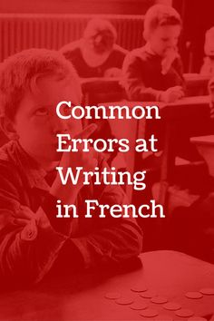 Common mistakes at writing in French by English Speakers – 3 new essays…