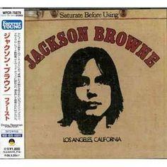 Saturate Before Using.  Jackson Browne