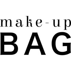 Make-up Bag text ❤ liked on Polyvore featuring text, words, filler, phrase, quotes and saying