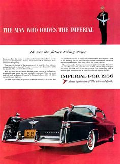 """""""The man who drives the Imperial, he sees the future taking shape. Imperial for 1956, finest expression of The Forward Look"""""""