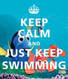 Repinned: Just keep swimming, just keep swimming, just keep swimming, swimming, swimming!