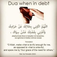 "Dua When in Debt: ""O Allah, make what is lawful enough for me, as opposed to what is unlawful, and spare me by your grace of the need for others. Muslim Love Quotes, Beautiful Islamic Quotes, Islamic Phrases, Islamic Messages, Islam Hadith, Allah Islam, Islam Muslim, Islam Quran, Learn Quran"