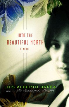 Into the Beautiful North by Luis Alberto Urrea | 15 Essential Books By Latino Authors in America