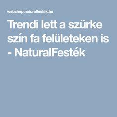 Trendi lett a szürke szín fa felületeken is - NaturalFesték Fa, Blog, Blogging