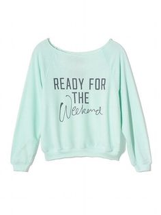 """This looks like the most comfortable sweatshirt ever.  And it says """"Ready for the weekend"""" which just makes it to perfect for wearing to class."""