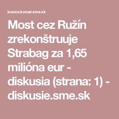 Most cez Ružín zrekonštruuje Strabag za 1,65 milióna eur - diskusia (strana: 1) - diskusie.sme.sk