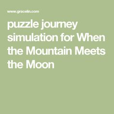 puzzle journey simulation for When the Mountain Meets the Moon
