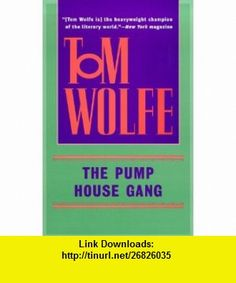 The Pump House Gang (9780553380613) Tom Wolfe , ISBN-10: 0553380613  , ISBN-13: 978-0553380613 ,  , tutorials , pdf , ebook , torrent , downloads , rapidshare , filesonic , hotfile , megaupload , fileserve