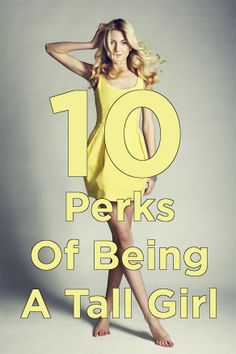 10 Perks Of Being A Tall Girl. There are definitely some positives- last one made me laugh :)