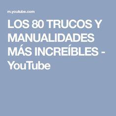 LOS 80 TRUCOS Y MANUALIDADES MÁS INCREÍBLES - YouTube