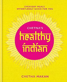 Effortlessly good for you Chetna Makan 1784725358 9781784725358 Chetnas Healthy Indian: Everyday family meals. Effortlessly good for you Date, Indian Cookbook, Vegetarian Cookbook, Thing 1, Most Popular Books, Indian Street Food, Chicken Spices, Cooking On A Budget, Convenience Food