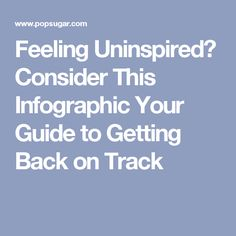 Feeling Uninspired? Consider This Infographic Your Guide to Getting Back on Track