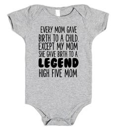 EVERY MOM GAVE BIRTH TO A CHILD EXCEPT MY MOM SHE GAVE BIRTH TO A LEGEND HIGH FIVE MOM