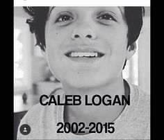 Caleb Logan from bratayley died October 1 2015 at 7:08pm of a heart attack. He was such a funny, and nice person I can't believe he died on that random day.he had such a short life he was only 13 years old.