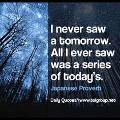 Career Lesson: I never saw a tomorrow.All I ever saw was a series of today's. #Leadership #Dreaming #Keep #Inspire #Motivation #Business