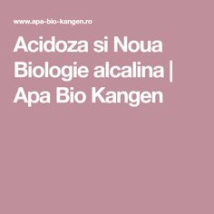 Acidoza si Noua Biologie alcalina | Apa Bio Kangen