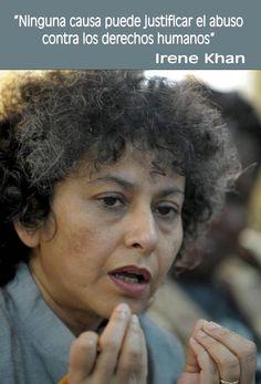 Ninguna causa puede justificar el abuso contra los derechos humanos.- Irene Khan