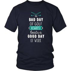 A bad day of Golf always beats a good day of work Golf T Shirt - District Unisex Shirt / Navy / S | Unique tees, hoodies, tank tops  - 1