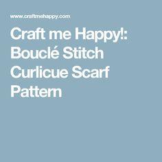 Craft me Happy!: Bouclé Stitch Curlicue Scarf Pattern