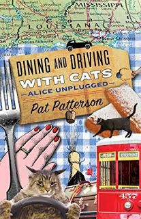 Dining and Driving with Cats - Alice Unplugged a food lover's delight by Pat Patterson #ebooks #kindlebooks #freebooks #bargainbooks #amazon #goodkindles