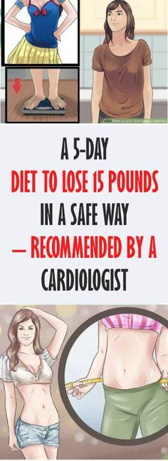 A 5-Day Diet To Lose 15 Pounds In A Safe Way – Recommended By A Cardiologist!