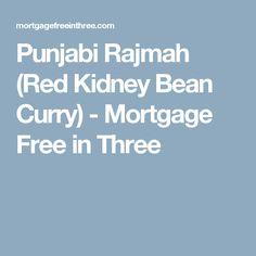 Punjabi Rajmah (Red Kidney Bean Curry) - Mortgage Free in Three Kidney Bean Curry, Beans Curry, Kidney Beans, Free In, Curries, Vegetarian, Red, Red Beans, White Beans