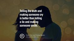 Telling the truth and making someone cry is better than telling a lie and making someone smile. 60 Quotes About Liar, Lies and Lying Boyfriend In A Relationship Lying Boyfriend, Cheating Boyfriend, Boyfriend Quotes, Cheating Men, Perfect Boyfriend, Truth Quotes, Funny Quotes, Life Quotes, Qoutes
