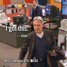 NCIS GIBBS - I got this!