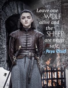 Arya Stark quote season 7 Leave one wolf alive and the sheep are never safe Got Game of Thrones Game Of Thrones Meme, Got Quotes Game Of Thrones, The North Remembers, Jon Snow, Maisie Williams, Will Turner, Game Of Thrones Wallpapers, Khal Drogo, Sophie Turner