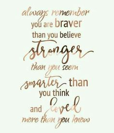 Quotes Sayings and Affirmations Always remember you are braver than you believe stronger than you seem smarter than you think and loved more than you know. Motivacional Quotes, Cute Quotes, Great Quotes, Quotes To Live By, Inspirational Quotes, Qoutes, Cute Sayings, You Are Beautiful Quotes, Motto
