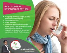 Most common Symptoms of Asthma  1. Coughing, especially at night, during exercise or when laughing. 2. Shortness of breath. 3. Chest tightness. 4. Wheezing (a whistling or squeaky sound in your chest when you breathe, especially when exhaling) 5. Any asthma symptom is serious and can become deadly if left untreated.  http://www.drvipun.com/