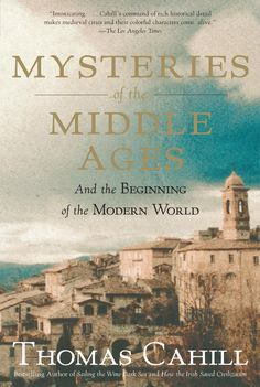 Mysteries of the Middle Ages: And the Beginning of the Modern World by Thomas Cahill