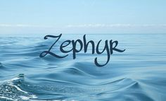 Zephyr / Greek: of the west wind (pin by Alesha Steen)