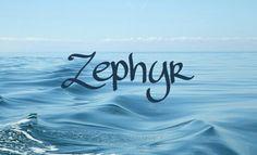 Zephyr / Greek: of the west wind (pin by Alesha Steen)