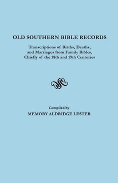 Old Southern Bible Records. Transcriptions of Births, Deaths, and Marriages from Family Bibles, Chiefly of the and Centuries Genealogy Search, Family Genealogy, Oldest Bible, Family Tree Research, Marriage Records, Families Are Forever, Southern Sayings, Family Roots, Transcription