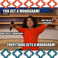 EVERYTHING gets a MONOGRAM!!!