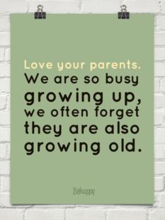 love your parents. we are so busy  growing up,  we often forget they are also  growing old.