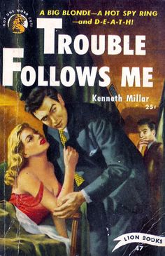 Trouble Follows Me (Lion 47) 1950 AUTHOR: Kenneth Millar(aka: Ross MacDonald and John Ross MacDonald) ARTIST: (unknown) by Hang Fire Books