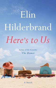 Elin Hilderbrand is the undisputed queen of the Summer novel. This Summer, she brings us Here's to Us, the ...