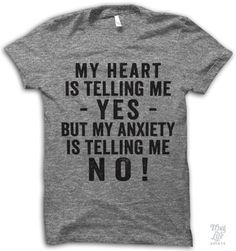 my heart is telling me yes, but my anxiety is telling me no!