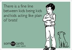 Quotes About Being Spoiled Brat | ... line between kids being kids and kids acting like plain ol' brats