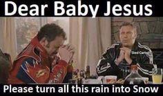 Turn all this rain into snow
