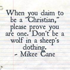 """When you claim to be a """"Christian,"""" please prove you are one. Don't be a wolf in a sheep's clothing. - Mikee Cane Throwback to one of the quotes/ musings I have written about a year or two years ag..."""