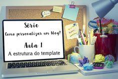 Série Como personalizar um blog? Aula 1: a estrutura do template - * Elaine Gaspareto *