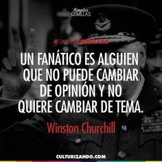 Un fanático es alguien que no puede cambiar de opinión y no quiere cambiar de tema. Winston Churchill. SimplesComillas